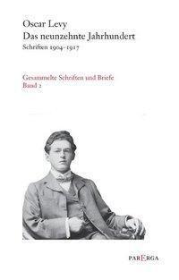 Gesammelte Schriften und Briefe: Bd.1 Das neunzehnte Jahrhundert, Oscar Levy