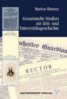 Gesammelte Studien zur Zeit- und Universitätsgeschichte, Markus Huttner