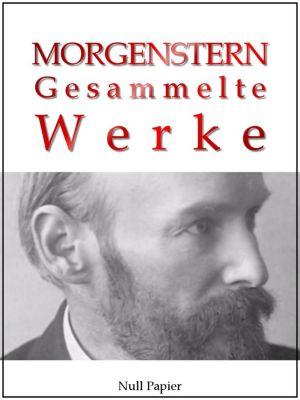Gesammelte Werke bei Null Papier: Christian Morgenstern - Gesammelte Werke, Christian Morgenstern