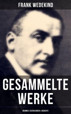 Gesammelte Werke: Dramen, Erzählungen & Gedichte, Frank Wedekind