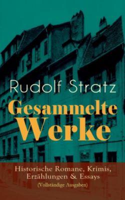 Gesammelte Werke: Historische Romane, Krimis, Erzählungen & Essays (Vollständige Ausgaben), Rudolf Stratz
