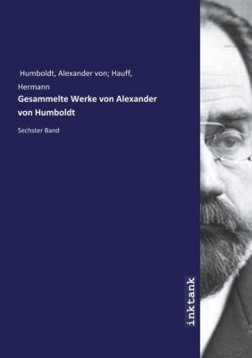Gesammelte Werke von Alexander von Humboldt - Alexander von Humboldt |