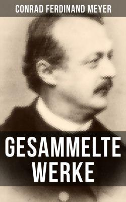 Gesammelte Werke von Conrad Ferdinand Meyer, Conrad Ferdinand Meyer
