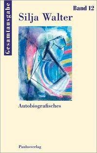Gesamtausgabe: .12 Autobiografisches - Silja Walter pdf epub