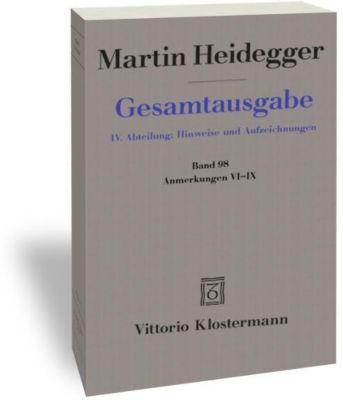 Gesamtausgabe: .98 Anmerkungen VI-IX, Martin Heidegger