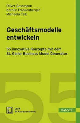 Geschäftsmodelle entwickeln, Oliver Gassmann, Karolin Frankenberger, Michaela Csik