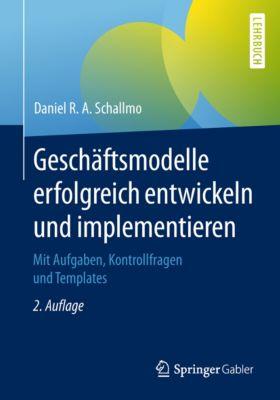 Geschäftsmodelle erfolgreich entwickeln und implementieren, Daniel R. A. Schallmo