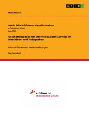 Geschäftsmodelle für Internet-basierte Services im Maschinen- und Anlagenbau, Marc Münster