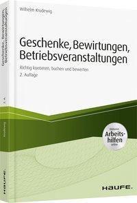 Geschenke, Bewirtungen, Betriebsveranstaltungen - inkl. Arbeitshilfen online, Wilhelm Krudewig