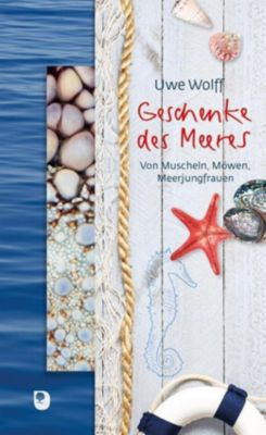 Geschenke des Meeres - Uwe Wolff |