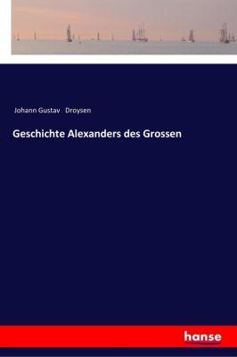 Geschichte Alexanders des Grossen - Johann Gustav Droysen |