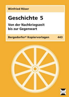 Geschichte: Bd.5 Von der Nachkriegszeit bis zur Gegenwart, Winfried Röser