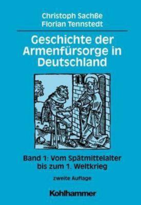 Geschichte der Armenfürsorge in Deutschland: Bd.1 Vom Spätmittelalter bis zum 1. Weltkrieg, Christoph Sachße, Florian Tennstedt
