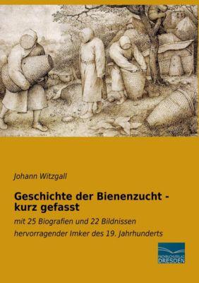 Geschichte der Bienenzucht - kurz gefasst - Johann Witzgall |