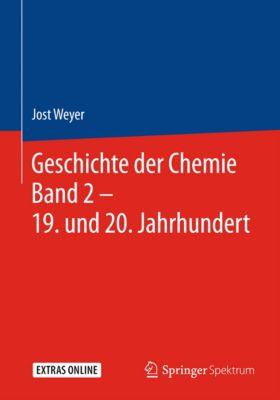 Geschichte der Chemie Band 2 – 19. und 20. Jahrhundert, Jost Weyer