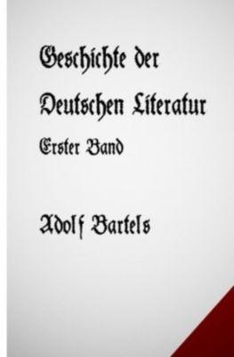 Geschichte der Deutschen Literatur Band Eins - Adolf Bartels |