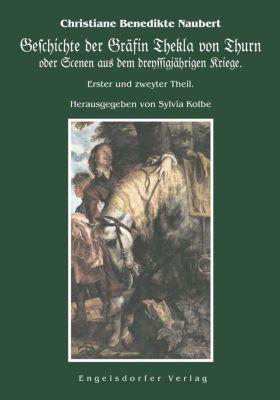 Geschichte der Gräfin Thekla von Thurn oder Scenen aus dem dreyssigjährigen Kriege - Christiane Benedikte Naubert |