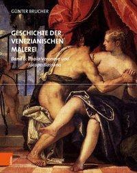 Geschichte der venezianischen Malerei: Bd.6 Paolo Veronese und Jacopo Bassano, Günter Brucher