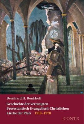 Geschichte der Vereinigten Protestantisch-Evangelisch-Christlichen Kirche der Pfalz, 2 Teile, Bernhard H. Bonkhoff