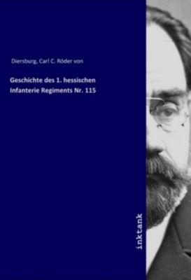 Geschichte des 1. hessischen Infanterie Regiments Nr. 115 - Carl C. Röder von Diersburg  