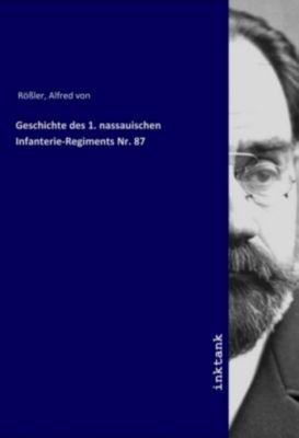 Geschichte des 1. nassauischen Infanterie-Regiments Nr. 87 - Alfred von Rößler |