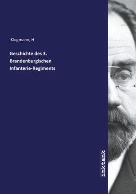 Geschichte des 3. Brandenburgischen Infanterie-Regiments - H Klugmann |