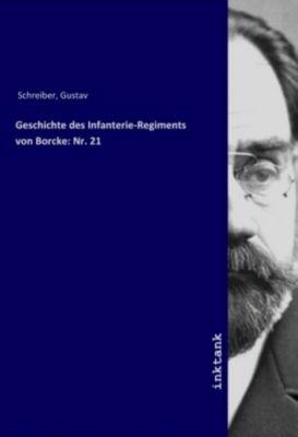 Geschichte des Infanterie-Regiments von Borcke: Nr. 21 - Gustav Schreiber |