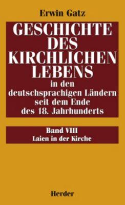 Geschichte des kirchlichen Lebens in den deutschsprachigen Ländern seit dem Ende des 18. Jahrhundert: Bd.8 Laien in der Kirche