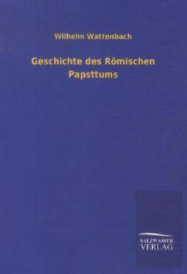 Geschichte des Römischen Papsttums, Wilhelm Wattenbach