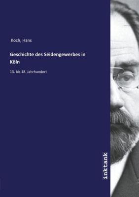 Geschichte des Seidengewerbes in Koln - Hans Koch pdf epub