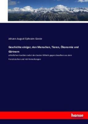 Geschichte einiger, den Menschen, Tieren, Ökonomie und Gärtnern, Johann August Ephraim Goeze