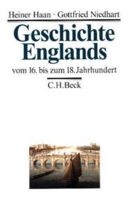 Geschichte Englands: Bd.2 Vom 16. bis zum 18. Jahrhundert, Heiner Haan, Gottfried Niedhart
