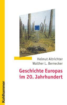 Geschichte Europas im 20. Jahrhundert, Helmut Altrichter, Walther L. Bernecker