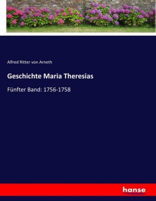 Geschichte Maria Theresias - Alfred von Arneth |