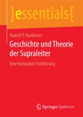 Geschichte und Theorie der Supraleiter, Rudolf P Huebener