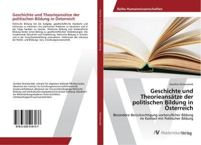 Geschichte und Theorieansätze der politischen Bildung in Österreich - Günther Dichatschek |