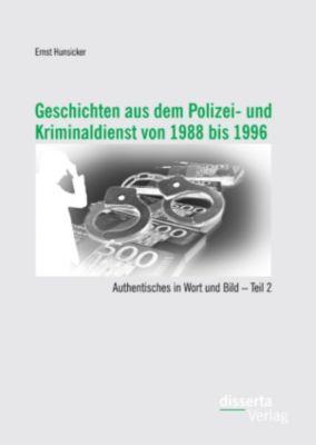 Geschichten aus dem Polizei- und Kriminaldienst von 1988 bis 1996: Authentisches in Wort und Bild – Teil 2, Ernst Hunsicker