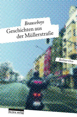 Geschichten aus der Müllerstraße, Heiko Werning, Brauseboys, Hinark Husen, Frank Sorge, Robert Rescue, Volker Surmann, Paul Bokowski