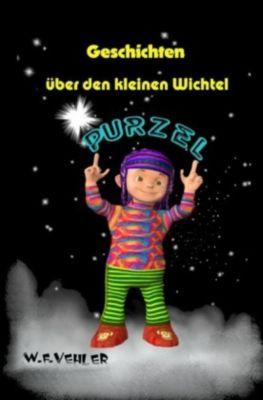 Geschichten über den kleinen Wichtel Purzel - W. F. Vehler |