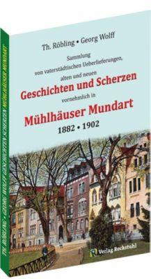 Geschichten und Scherzen in Mühlhäuser Mundart 1882 . 1902, Wolf Georg, Th. Röbling