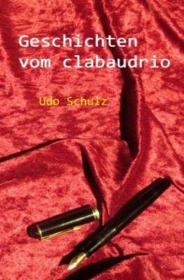 Geschichten vom clabaudrio - Udo Schulz |