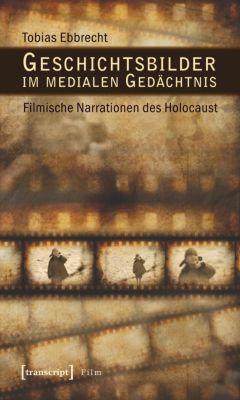 Geschichtsbilder im medialen Gedächtnis - Tobias Ebbrecht pdf epub