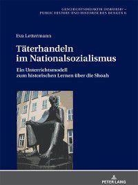 Geschichtsdidaktik Diskursiv – Public History Und Historisches Denken: Taeterhandeln im Nationalsozialismus, Eva Lettermann
