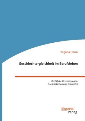 Geschlechtergleichheit im Berufsleben. Rechtliche Bestimmungen: Aserbaidschan und Österreich, Yegana Derin