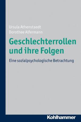 Geschlechterrollen und ihre Folgen, Ursula Athenstaedt, Dorothee Alfermann