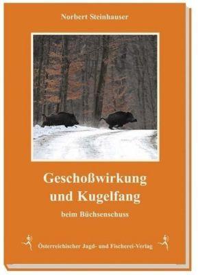 Geschoßwirkung und Kugelfang beim Büchsenschuss - Norbert Steinhauser |