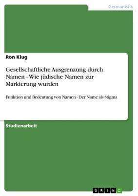 Gesellschaftliche Ausgrenzung durch Namen - Wie jüdische Namen zur Markierung wurden, Ron Klug