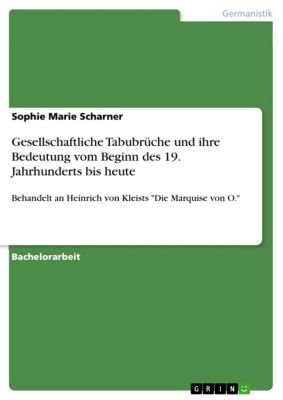 Gesellschaftliche Tabubrüche und ihre Bedeutung vom Beginn des 19. Jahrhunderts bis heute, Sophie Marie Scharner