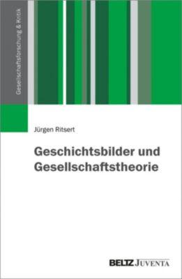 Gesellschaftsforschung und Kritik: Geschichtsbilder und Gesellschaftstheorie, Jürgen Ritsert