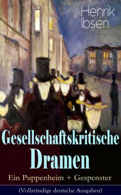 Gesellschaftskritische Dramen: Ein Puppenheim + Gespenster (Vollständige deutsche Ausgaben), Henrik Ibsen